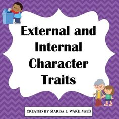 This resource is designed to hone the knowledge and identification of external and internal character traits. Included in this resource:- Example sheet / poster- List of examples of external and internal character traits- Matching worksheet (match 8 character traits with the correct situation)- 10 character trait task cards and recording sheet - Graphic Organizer to fill out character traits for: Me, A Family Member, A Friend, a Character from a Book- Character Profile (student creates a…
