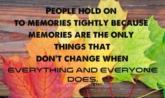 soitsbeensaid.tumblr Quotes Quote Quotation Quotations people hold onto memories tightly because memories at Ethernet only thing that don't change when everything and everyone doea