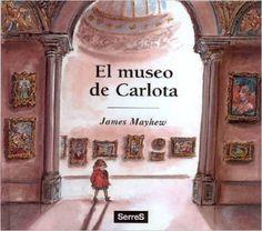 El Museo de carlota (MIRA Y APRENDE): Amazon.es: James Mayhew, ENCARNA SEVILLA: Libros