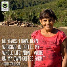 Read the story of Dona, a strong woman of Fair Trade coffee: http://fairtradeusa.org/blog/a-lifetime-in-coffee-dona-concepcao