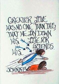 Greater love has no one than this, that he lay down his life for his friends. John 15:13 (scripture doodle of encouragement)