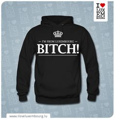 I'm from Luxembourg, bitch! Men's hoodie... for those who dare