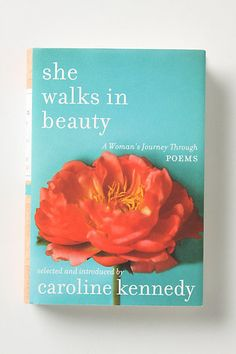 She walks in beauty. selected poems curated by caroline kennedy which highlight the universal experiences of women.