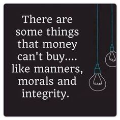 there are some things money cant buy life quotes quotes quote life quote integrity morals