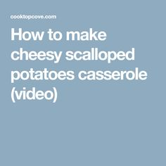How to make cheesy scalloped potatoes casserole (video)