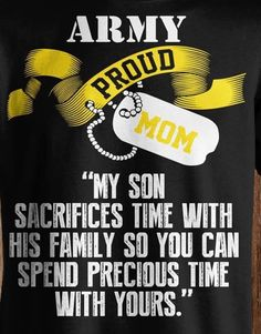 "Proud Army Mom. ""My Son sacrifices time with his family so you can spend precious time with yours."
