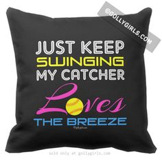 "Funny softball themed throw pillow that says, ""Just Keep Swinging... My Catcher Love The Breeze"". Perfect for a pitcher to rest her head on, though other members of the team can use it too! - THIS DES"