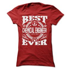 (Greatest Gross sales) BEST CHEMICAL ENGINEER EVER T SHIRTS - Order Now