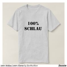 100% Schlau | 100% Clever T-Shirt cool trendy unique t-shirt fashion design Norwegian Words, Types Of T Shirts, Foreign Words, German Words, Dress Hats, Grey Shirt, Funny Tshirts, Shirt Style, T Shirts For Women