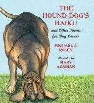 Hound Dog's Haiku and other Poems for Dog Lovers (2011) by Michael J. Rosen, illustrated by Mary Azarian. ISBN 9780763644994.