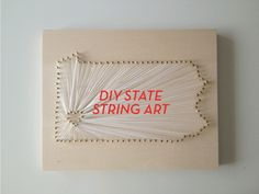 Make DIY State String Art - would be neat to make this for every state you live in and then put years lives there. CG life?