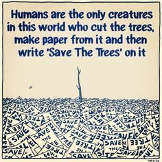 """Humans are the only creatures in this world who cut trees, make paper from it and then write """"Save the trees"""" on it Save Planet Earth, Save Our Earth, Caricature, Funny Quotes, Life Quotes, Real Quotes, All Meme, How To Make Paper, Climate Change"""
