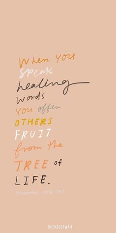 """When you speak healing words, you offer others fruit from the tree of life."" – … ""When you speak healing words, you offer others fruit [. Motivacional Quotes, Jesus Quotes, Wisdom Quotes, Encouragement Quotes, Best Bible Quotes, Faith Quotes Bible, Praise Quotes, Bible Quotes For Women, Worship Quotes"