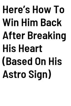 Here's How To Win Him Back After Breaking His Heart (Based On His Astro Sign) Zodiac Horoscope, Horoscopes, Astrology, Getting Him Back, Getting Back Together, Perfect Relationship, Relationship Tips, Astro Science, Horoscope Reading