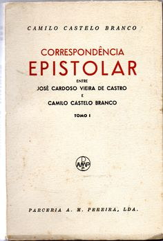 Correspondência Epistolar entre José Cardoso Vieira de Castro e Camilo Castelo Branco | VITALIVROS