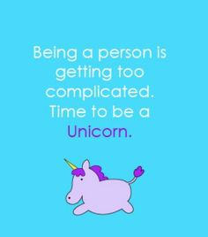 :-) Time to be a unicorn