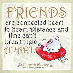 ❤❤❤ Friends are connected heart to heart. Distance and time can't break them Apart. Amen...Little Church Mouse. 25 Feb. 2016 ❤❤❤