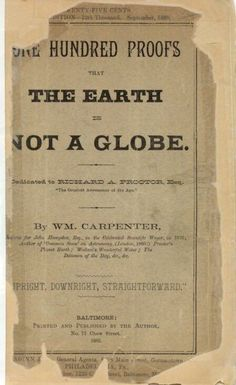 By: WM Carpenter 100 Proofs The Earth is not a Globe; WM. Carpenter. 1. The aeronaut can see for himself that Earth is a Plane. The appearance presented to him, even at the…