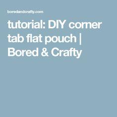 tutorial: DIY corner tab flat pouch | Bored & Crafty