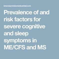 Prevalence of and risk factors for severe cognitive and sleep symptoms in ME/CFS and MS
