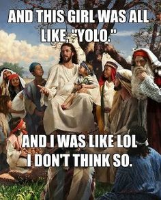 """Even Jesus knows saying """"YOLO"""" makes you look like an idiot & jack-ass!"""