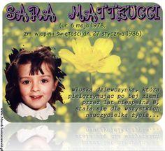 SARA MATTEUCCI (ur. 6. maja 1978; zmarła w opinii świętości 27 stycznia 1986 r.): włoska dziewczynka, która pielgrzymując po tej ziemi przez lat niespełna 8, stałą się dla wszystkich nauczycielką życia...