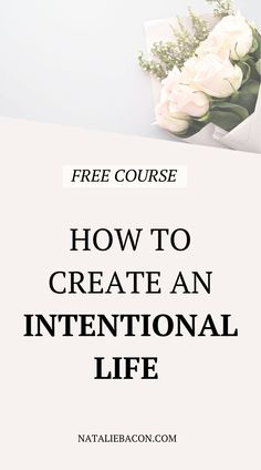 Free course to help you live your life with intention. Creating your ideal life can be tough and this course will help you do just that.