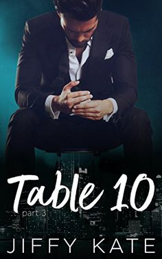 Table 10: Part 3: A Novella Series by Jiffy Kate https://www.amazon.com/dp/B0717BBN71/ref=cm_sw_r_pi_dp_U_x_uRVPAbVQSBNPE
