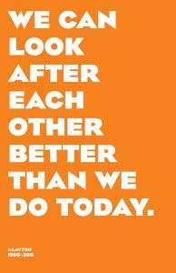 """""""We can look after each other better than we do today."""" - J. Layton"""