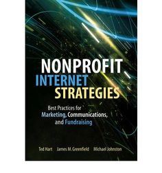 #Nonprofit Internet Strategies: Best Practices for Marketing, Communications, and #Fundraising Success.