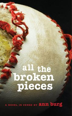 All the Broken Pieces is a great book about a boy who has a dream of baseball. It's written in verse which gives it a whole new view of a classic chapter book. Its a great book for anyone and will definitely touch your heart.