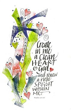 Psalm 51:10 (KJV)  Create in me a clean heart, O God; and renew a right spirit within me.
