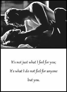 It's what I do not feel for anyone but you.