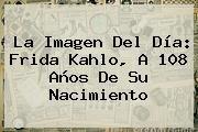 http://tecnoautos.com/wp-content/uploads/imagenes/tendencias/thumbs/la-imagen-del-dia-frida-kahlo-a-108-anos-de-su-nacimiento.jpg Frida Kahlo. La Imagen del día: Frida Kahlo, a 108 años de su nacimiento, Enlaces, Imágenes, Videos y Tweets - http://tecnoautos.com/actualidad/frida-kahlo-la-imagen-del-dia-frida-kahlo-a-108-anos-de-su-nacimiento/