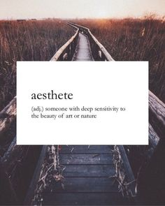 Asthete (adj.) Someone with deep sensitivity to the beauty of art or nature.