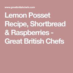 Lemon Posset Recipe, Shortbread & Raspberries - Great British Chefs