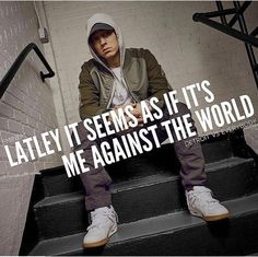 Eminem • Lately it seems as if it's me against the world.