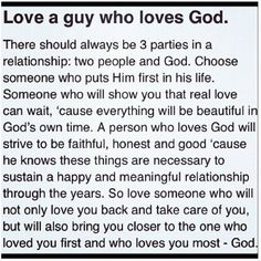 Love a guy who loves God. Go for someone who is evenly yoked with you! And who will strive to get u closer to God rather than pull you away from Him! And most of all love God more than he will ever love you! I found my own man of God! Quotes About God, Love Quotes, Inspirational Quotes, Bible Verses Quotes, Faith Quotes, Scriptures, Godly Dating, Soli Deo Gloria, Jesus Christus