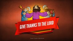 2 Chronicles 20 Give Thanks to the Lord Kids Bible Story: Give Thanks to the Lord Kids Bible Story (2 Chronicles 20:1-30) This lesson is the perfect way to explore the importance of gratitude with your class. A great lesson for Thanksgiving, or any other time of year, this is a must-have teaching resource. Teach your kids that we always have reason to give thanks because of the amazing love of God. Lesson includes: artwork, Q&A discussion, big idea, memory verse and much more!