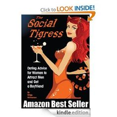Grab the Top selling eBook, The Social Tigress, on Amazon and begin reading on your iPad in under 60 seconds. Relationship Advice for Women. If you wonder why you are still single, or how to find a good quality man, this book is for you! Written from a man's viewpoint for ladies. Get the bestseller book on Dating and Relationship Advice for Women instantly at Amazon for under the cost of a cup of coffee!