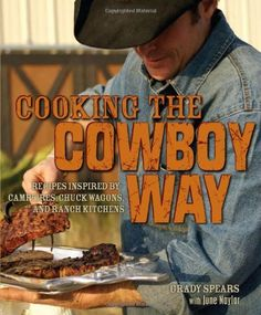 Cooking the Cowboy Way: Recipes Inspired by Campfires, Chuck Wagons, and Ranch Kitchens by Grady Spears, http://www.amazon.com/dp/0740773925/ref=cm_sw_r_pi_dp_y7UDpb03543ER