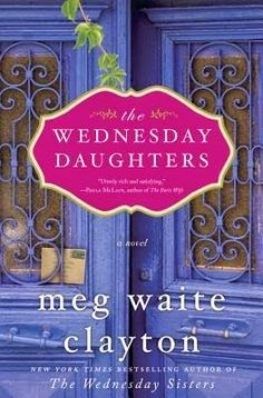 Bea Reviews The Wednesday Daughters by Meg Waite Clayton...