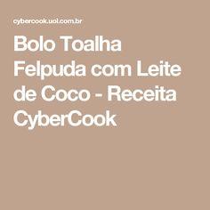 Bolo Toalha Felpuda com Leite de Coco - Receita CyberCook