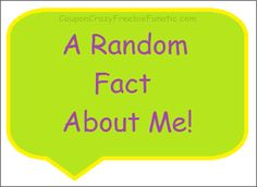 A Random Fact About Me. . .  ~ on CouponCrazyFreebieFanatic.com