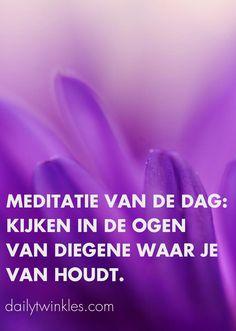 Meditatie van de dag:kijken in de ogen van diegene waar je van houdt.