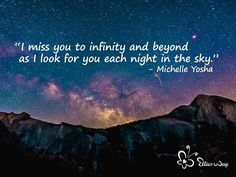 I miss you to infinity and beyond as I look for you each night in the sky ... in the stars. in the moon. I miss you, babe.