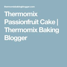 Thermomix Passionfruit Cake   Thermomix Baking Blogger