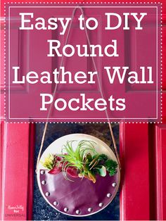 Easy to DIY Round Leather Wall Pockets Easy-to-DIY Round Leather Wall Pockets. Make one or a set of