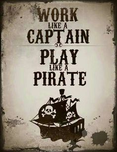 Hahahhaha love this! Work like a Captain, Play like a Pirate Pirate parrot head ♥♥♥ jimmy buffett Pirate Day, Pirate Life, Pirate Birthday, Pirate Theme, Jack Sparrow Quotes, Shining Tears, Pirate Quotes, Pirate Parrot, Party Mottos