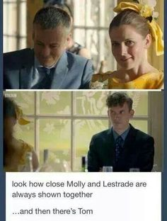 Aww, poor Tom...although I like lestrade and Molly together if Sherlock and Molly were not an opinion